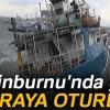İstanbul'da gemi karaya oturdu